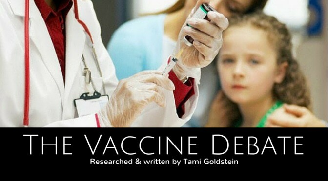 The Vaccine Debate: Researched & written by Tami Goldstein